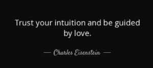 Charles Eisenstein, Trust Intuition, guided by Love