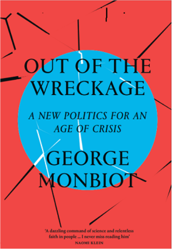 Out of Wreckage, A New Politics, Age of Crisis, George Monbiot