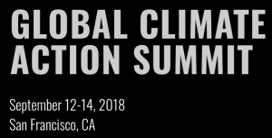 Global Climate Action Summit Sept 12-14, 2018, San Francisco, CA