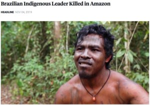 Brazilian Indigenous Leader Killed in Amazon he wished to be a guardian for all life, murdered by lumber, thieves
